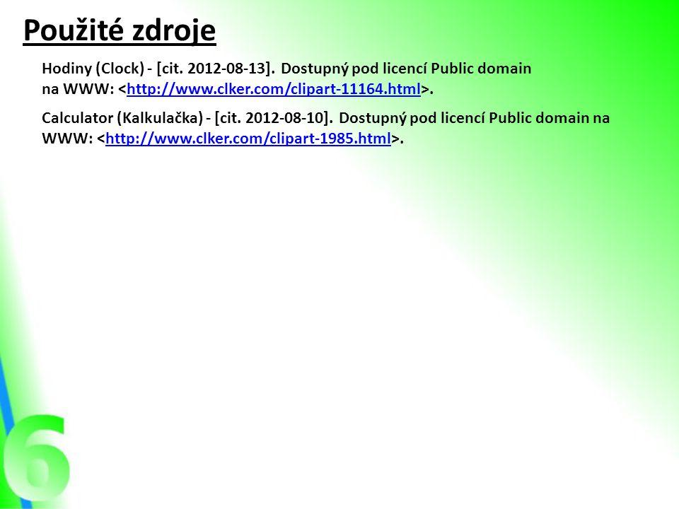 Použité zdroje Hodiny (Clock) - [cit. 2012-08-13]. Dostupný pod licencí Public domain. na WWW: <http://www.clker.com/clipart-11164.html>.